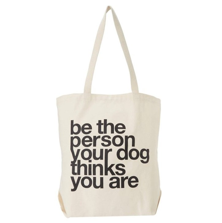 "Women's Tote ""Be The Person Your Dog Thinks You Are"" 