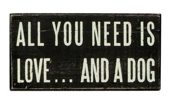 """All You Need Is Love and A Dog"" Sign 